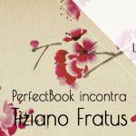 perfectbook incontra tiziano fratus